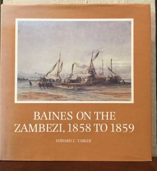 BAINES ON THE ZAMBEZI 1858 TO 1859. Edward C. Tabler