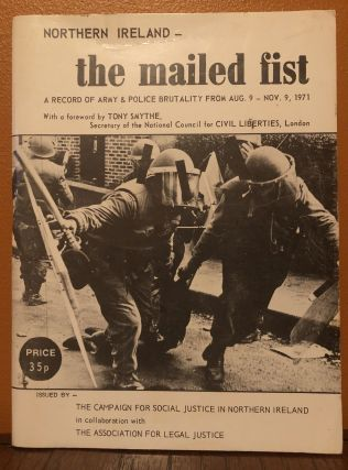 NORTHERN IRELAND-THE MAILED FIST. A Record of Army & Police Brutality from Aug. 9-Nov. 9, 1971