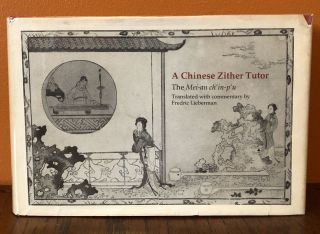 A CHINESE ZITHER TUTOR. THE MEI-AN CH'IN-P'U. translated, commentary
