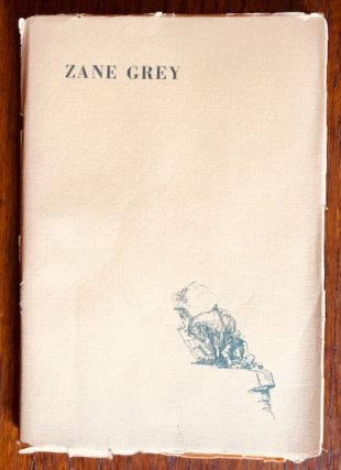 ZANE GREY. THE MAN AND HIS WORK. An Autobiographical sketch Critical Appreciations &...