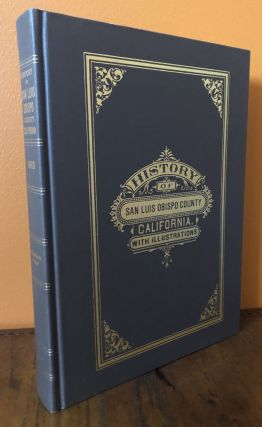 HISTORY OF SAN LUIS OBISPO COUNTY, CALIFORNIA, WITH ILLUSTRATIONS AND BIOGRAPHICAL SKETCHES OF...