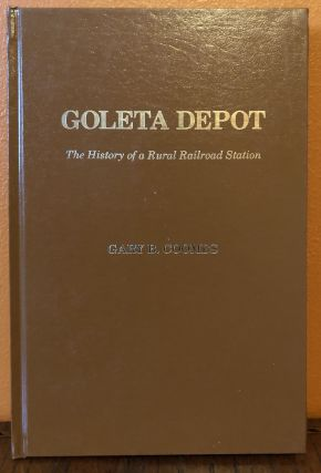 GOLETA DEPOT. The History of a Rural Railroad Station. Gary B. Coombs