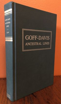GOFF-DAVIS ANCESTRAL LINES. The Ancestry of Moulton Babcock Goff and His Wife Agnes Hopkins...