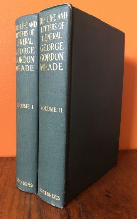 THE LIFE AND LETTERS OF GENERAL GEORGE GORDON MEADE, Major-General of the United States Army. ...
