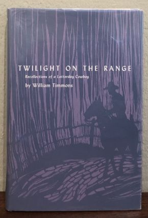 TWILIGHT ON THE RANGE. Recollections of a Latterday Cowboy. William Timmons