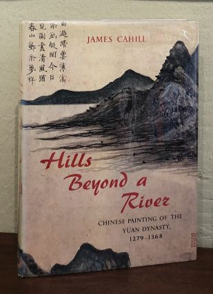 HILLS BEYOND A RIVER. Chinese Painting of the Yuan Dynasty 1279-1368. James Cahill