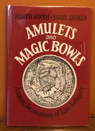 AMULETS AND MAGIC BOWLS: Aramaic Incantations of Late Antiquity. Shaul Shaked, Joseph Naveh