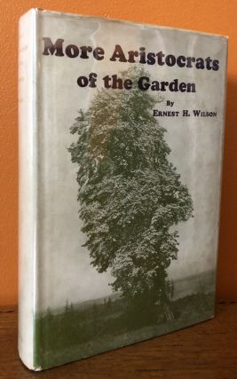 MORE ARISTOCRATS OF THE GARDEN. Ernest H. Wilson