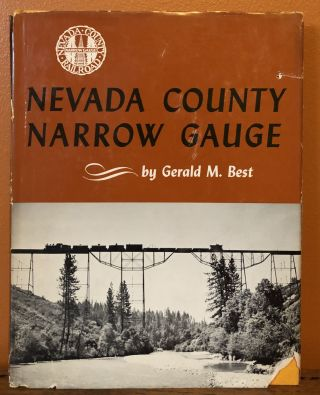 NEVADA COUNTY NARROW GAUGE. Gerald M. Best
