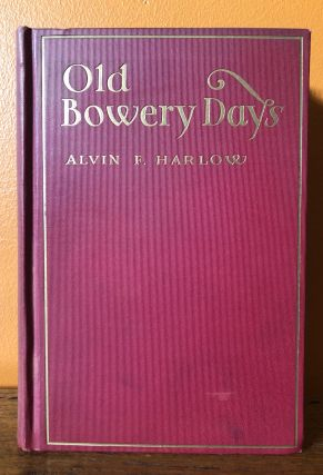 OLD BOWERY DAYS. Alvin F. Harlow