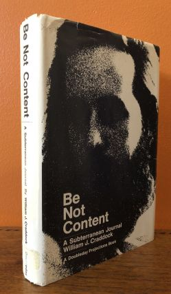 BE NOT CONTENT: A Subterranean Journal of William J. Craddock. William J. Craddock