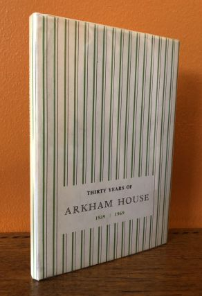 THIRTY YEARS OF ARKHAM HOUSE, 1939-1969. A History and Bibliography. August Derleth