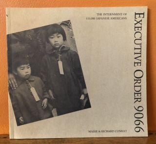 EXECUTIVE ORDER 9066. The Internment of 110,000 Japanese Americans. Maisie and Richard Conrat