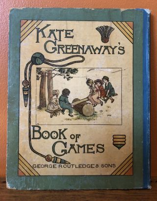 KATE GREENAWAY'S BOOK OF GAMES With Twenty-four Full-page Plates Engraved and Printed in Colours by Edmund Evans