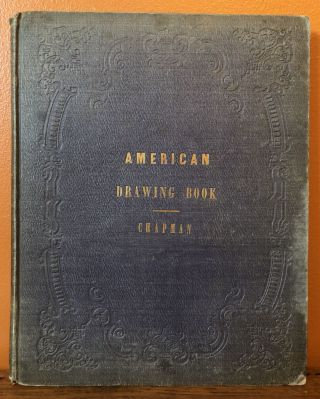 AMERICAN DRAWING BOOK, a manual for the amateur, and basis of study for the professional artist:...