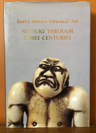 BARRY DAVIES ORIENTAL ART: AN EXHIBITION OF NETSUKE THROUGH THREE CENTURIES