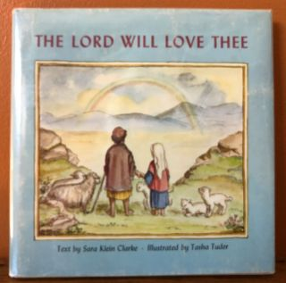 THE LORD WILL LOVE THEE. Sara Klein Clarke, Tasha Tudor