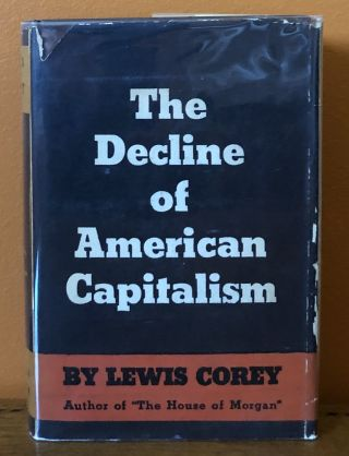 THE DECLINE OF AMERICAN CAPITALISM. Lewis Corey
