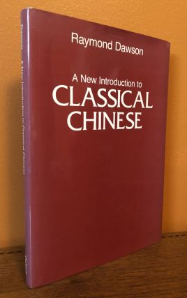 A NEW INTRODUCTION TO CLASSICAL CHINESE. Raymond Dawson