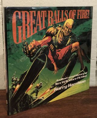 GREAT BALLS OF FIRE: An Illustrated History of Sex in Science Fiction. Harry Harrison