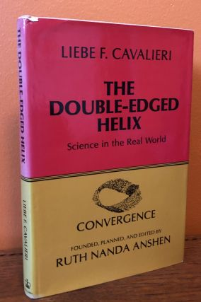 THE DOUBLE-EDGED HELIX. Science in the Real World. Liebe F. Cavalieri