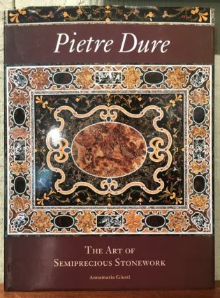PIETRE DURE. The Art of Semiprecious Stonework. Annamaria Giusti