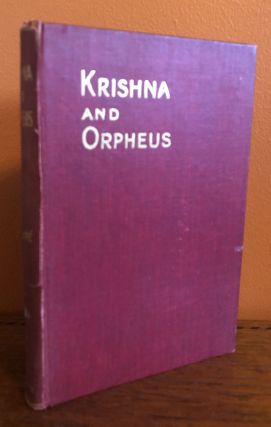 KRISHNA AND ORPHEUS: The Great Initiates of the East and West. Edouard Schure, F. Rottweil