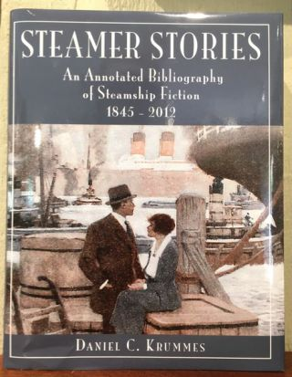 STEAMER STORIES. An Annotated Bibliography of Steamship Fiction 1845-2012. Daniel C. Krummes
