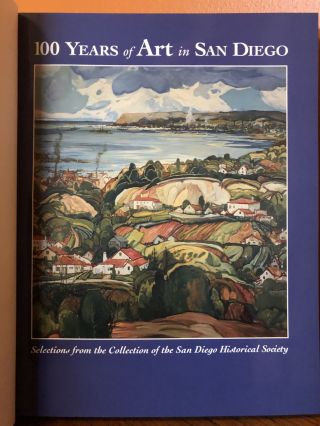 100 YEARS OF ART IN SAN DIEGO. Selections From The Collection of the San Diego HIs tori all Society.