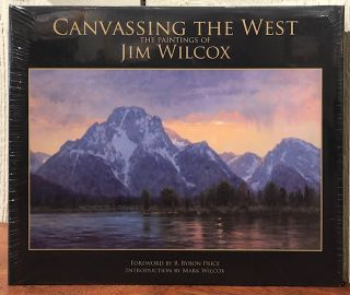 CANVASSING THE WEST: The Painting of Jim Wilcox. B. Byron Price, Mark Wilcox, Foreword, Introduction