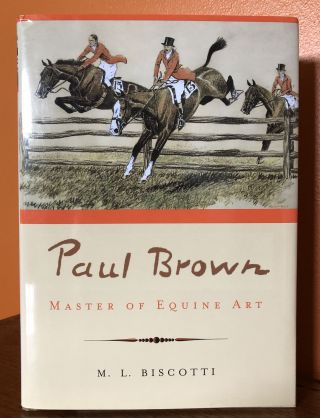 PAUL BROWN: Master of Equine Art. M. L. Biscotti