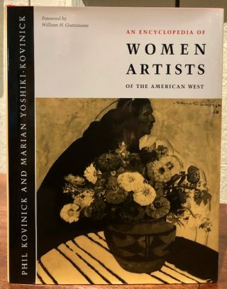 AN ENCYCLOPEDIA OF WOMEN ARTISTS OF THE AMERICAN WEST. Phil Kovinick, Marian Yoshiki-Kovinick