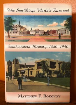 THE SAN DIEGO WORLD'S FAIR AND SOUTHWESTERN MEMORY, 1880-1940. Matthew F. Bokovoy