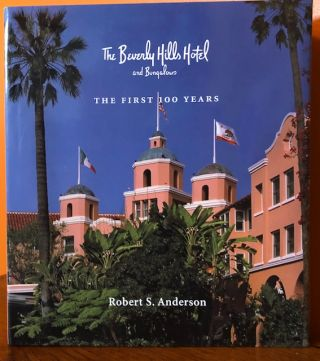 THE BEVERLY HILLS HOTEL AND BUNGALOWS; The First 100 Years. Anderson. Robert S