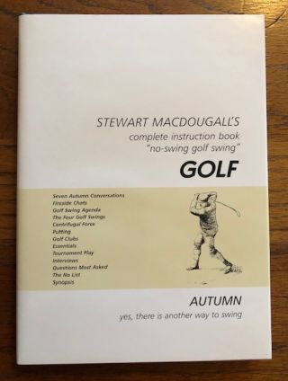 "STEWART MACDOUGALL'S COMPLETE INSTRUCTION BOOK ""NO-SWING GOLF SWING"" GOLF. Autumn, Yes There is..."
