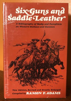 SIX-GUNS AND SADDLE LEATHER: A Bibliography of Books and Pamphlets on Western Outlaws and Gunmen....