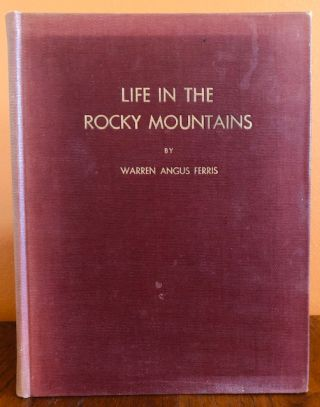 LIFE IN THE ROCKY MOUNTAINS 1830-1835. Warren Angus Ferris