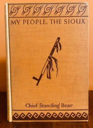 MY PEOPLE THE SIOUX. Luther Standing Bear, Chief Standing Bear
