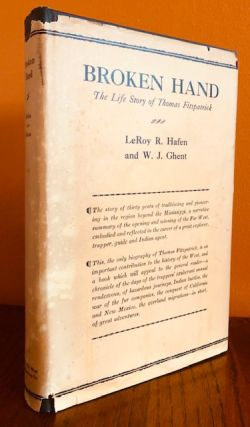 BROKEN HAND. The Life Story of Thomas Fitzpatrick, Chief of the Mountain Men. LeRoy R. Hafen, W...