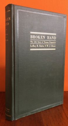 BROKEN HAND. The Life Story of Thomas Fitzpatrick, Chief of the Mountain Men