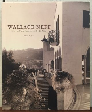 WALLACE NEFF AND THE GRAND HOUSES OF THE GOLDEN STATE. Diane Kanner