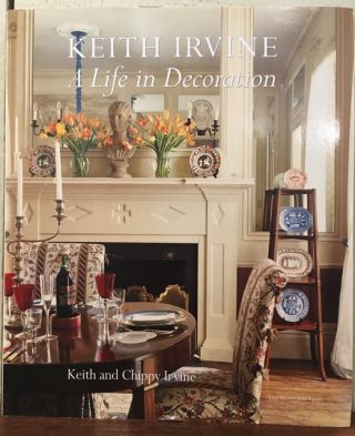 KEITH IRVINE. A Life in Decoration. Keith and Chippy Irvine