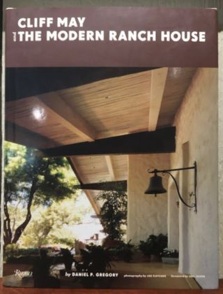 CLIFF MAY AND THE MODERN RANCH HOUSE. Daniel P. Gregory