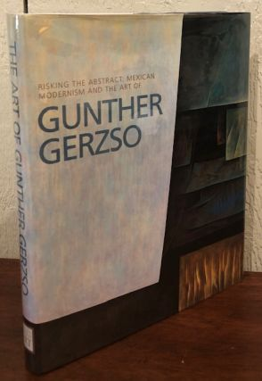 RISKING THE ABSTRACT : MEXICAN MODERNISM AND THE ART OF GUNTHER GERZSO.