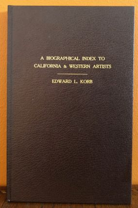 A BIOGRAPHICAL INDEX TO CALIFORNIA & WESTERN ARTISTS: A Handbook Providing Reference to over 50...