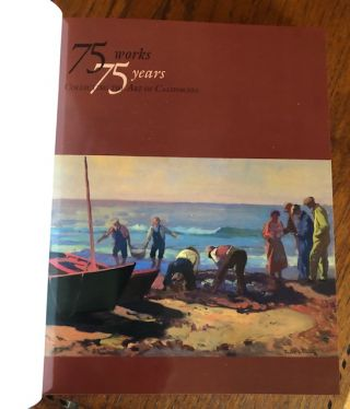 75 WORKS, 75 YEARS: Collecting the Art of California.