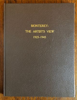 MONTEREY: THE ARTIST'S VIEW. 1935-1945. Thomas Logan, Kent Seavey
