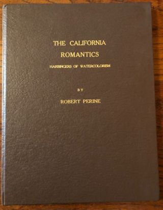 THE CALIFORNIA ROMANTICS, Harbingers of Watercolorism. Robert Perine
