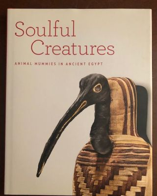 SOULFUL CREATURES: Animal Mummies in Ancient Egypt. Edward Bleiberg