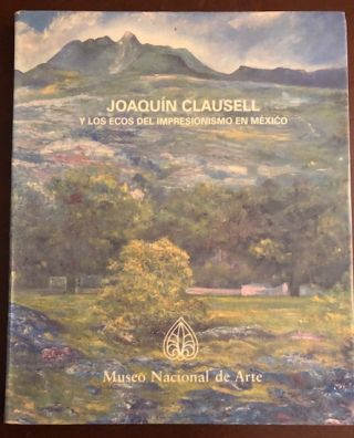 JOAQUIN CLAUSELL: Y Los Ecos Del Impresionismo En Mexico (Joaquin Clausell and The Echoes Of...